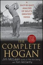 The Complete Hogan: A Shot-By-Shot Analysis of Golf's Greatest Swing (Hardback o