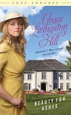 Beauty for Ashes: (Love Endures) Hill, Grace Livingston Paperback