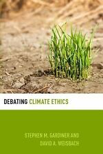 DEBATING CLIMATE ETHICS - GARDINER, STEPHEN M./ WEISBACH, DAVID A. - NEW PAPERBA
