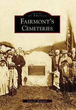 Fairmont's Cemeteries [Images of America] [WV] [Arcadia Publishing]