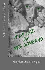 A la Luz de Mis Sombras by Anyka Santangel (2013, Paperback)