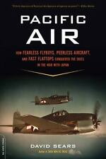 Pacific Air : How Fearless Flyboys, Peerless Aircraft, and Fast Flattops...