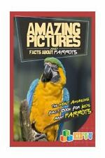 Amazing Pictures and Facts: Amazing Pictures and Facts about Parrots : The...