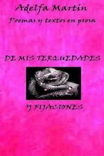 De Mis Terquedades y Fijaciones : (Poemas y Algunos Textos) by Adelfa Martin...