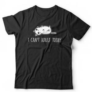 I Can't Adult Today Tshirt Unisex - Funny, Cat, Kitten, Cute, Humour, Novelty