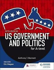 US Government and Politics for A-level Fifth Edition by Anthony J. Bennett...