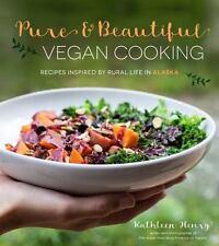 Pure & Beautiful Vegan Cooking: Recipes Inspired by Rural Life in Alaska