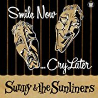 SUNNY & THE SUNLINERS-SMILE NOW. CRY LATER-IMPORT CD WITH JAPAN OBI F30