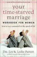 Your Time-Starved Marriage Workbook for Women : How to Stay Connected at the...