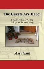 The Guests Are Here! : Helpful Hints for Easy Enjoyable Entertaining by Mary...