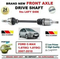 FOR FORD C-MAX 1.6TDCi 1.8TDCi 2007-2010 1x BRAND NEW FRONT AXLE LEFT DRIVESHAFT