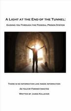 Light at the End of the Tunnel : Guiding You Through the Federal Prison Syste...