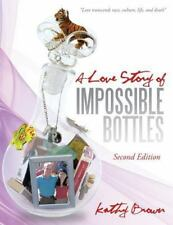 A Love Story of Impossible Bottles by Kathy Brown (2014, Paperback)