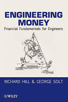 Engineering Money. Financial Fundamentals for Engineers by Hill, Richard|Solt, G