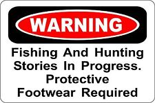 Metal Sign Warning! Fishing And Hunting Stories in Progress 8'' x 12'' S457