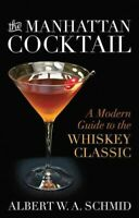 Manhattan Cocktail : A Modern Guide to the Whiskey Classic, Hardcover by Schm...