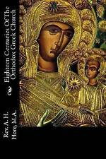 Eighteen Centuries of the Orthodox Greek Church by Hore M. a., Rev a. H.