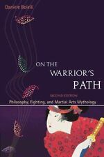 On the Warrior's Path : Philosophy, Fighting, and Martial Arts Mythology by.