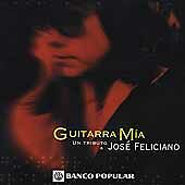 Guitarra Mia: Tribute to Jose Feliciano by Various Artists (CD, Dec-2000,...
