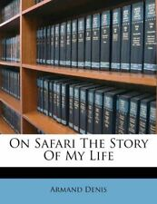 On Safari The Story Of My Life [Paperback] [Sep 08, 2011] Denis, Armand