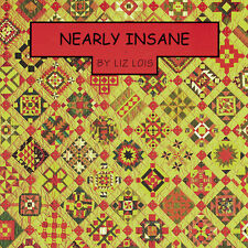 NEARLY INSANE Liz Lois NEW BOOK Complex Quilt Patterns Salinda Rupp 98 Blocks