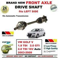 FOR VW GOLF V 1.9 2.0 GTI TDI 16V 4motion Auto 2003-2009 FRONT LEFT DRIVESHAFT