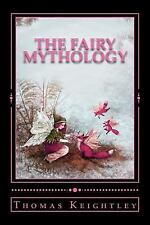 The Fairy Mythology : (Illustrative of the Romance and Superstition of.