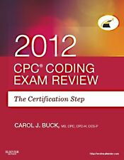 CPC Coding Exam Review 2012: The Certification Step, 1e by Carol J. Buck MS CPC