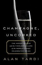 Champagne, Uncorked : The House of Krug and the Timeless Allure of the World's M
