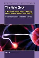 The Male Clock: A Futuristic Novel about a Fertility Crisis, Gender Politics,