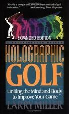 Holographic Golf : Uniting the Mind and Body to Improve Your Game by Larry Mille