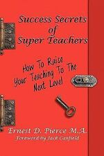 Success Secrets of Super Teachers : How to Take Your Teaching to the Next...