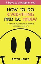 How to Do Everything and Be Happy: Your step-by-st