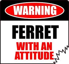 "WARNING FERRET WITH AN ATTITUDE 4"" DIE-CUT STICKER"