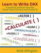 Learn to Write Dax: A Practical Guide to Learning Power Pivot for Excel and Powe