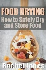 Food Drying: How to Safely Dry and Store Food by Rachel Jones (2013, Paperback)