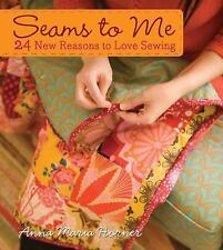 Seams to Me : 24 New Reasons to Love Sewing by Anna Maria Horner (2008)