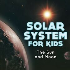 Solar System for Kids : The Sun and Moon NEW BOOK