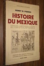 HISTOIRE DU MEXIQUE par HENRY B. PARKES  1939 avec deux cartes   BON ETAT