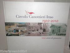 CIRCOLO CANOTTIERI IRNO 1910-2010 100 ANNI DI PASSIONE STORIA SALERNO SPORT DI