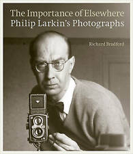 The Importance of Elsewhere: Philip Larkin's Photographs,Bradford, Richard,Excel