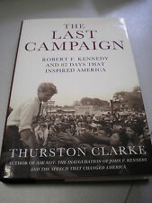 THE LAST CAMPAIGN, Robert Kennedy, by Thurston Clarke, Henry Holt pub., 2008