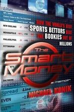 The Smart Money : How the World's Best Sports Bettors Beat the Bookies