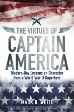 The Virtues of Captain America: Modern-Day Lessons on Character from a World War