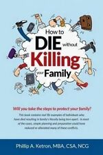 How to Die Without Killing Your Family by Ketron, Phillip Alan -Paperback