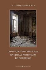 Corrupcao e Incompetencia Na Defesa e Preservacao Do Patrimonio by H. D....