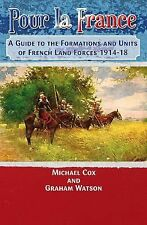 Pour la France: A Guide to the Formations and Units of French Land Forces 1914-