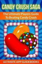 Candy Crush Saga: The Ultimate Players Guide To Beating Candy Crush