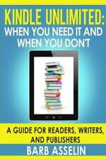 Kindle Unlimited: When You Need It And When You Don't: A Guide For Readers,...