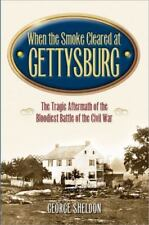 When the Smoke Cleared at Gettysburg : The Tragic Aftermath of the Bloodiest...